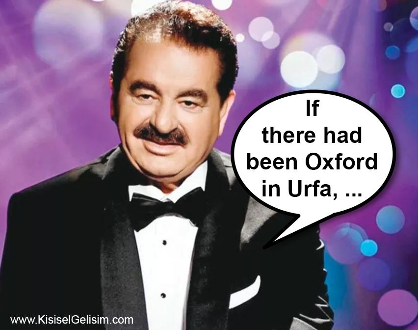 İngilizce if clause koşul cümleleri - Urfa'da Oxford Vardı da biz mi gitmedik - İbrahim Tatlıses